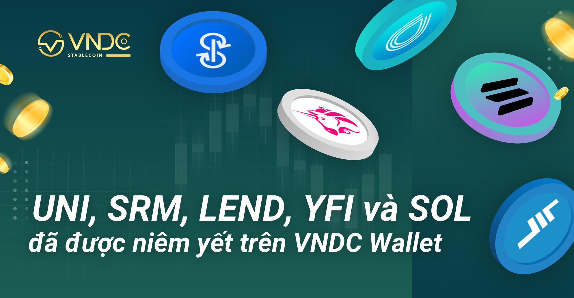 UNI, SRM, LEND, YFI, và SOL đã được niêm yết trên VNDC Wallet!