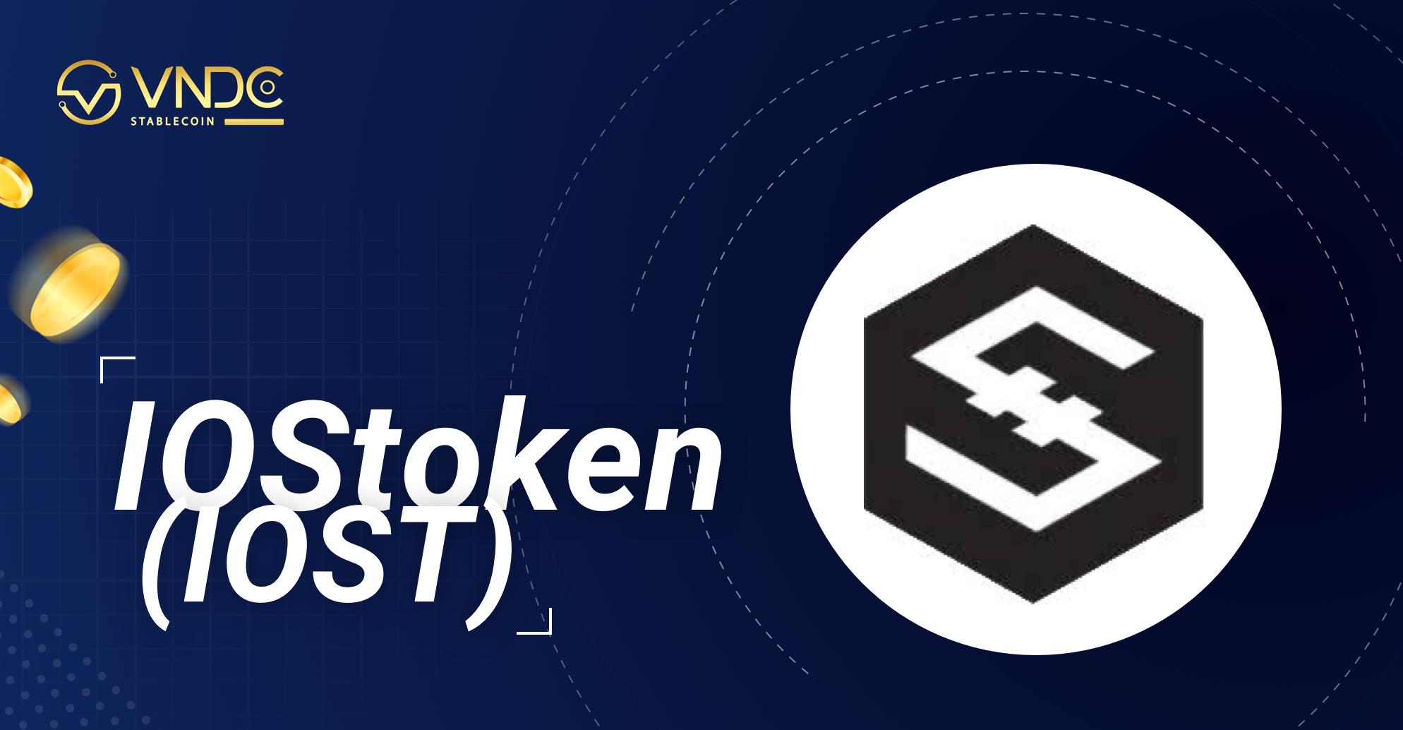 IOST là gì? Những thông tin cần biết về đồng tiền điện tử IOStoken (IOST)