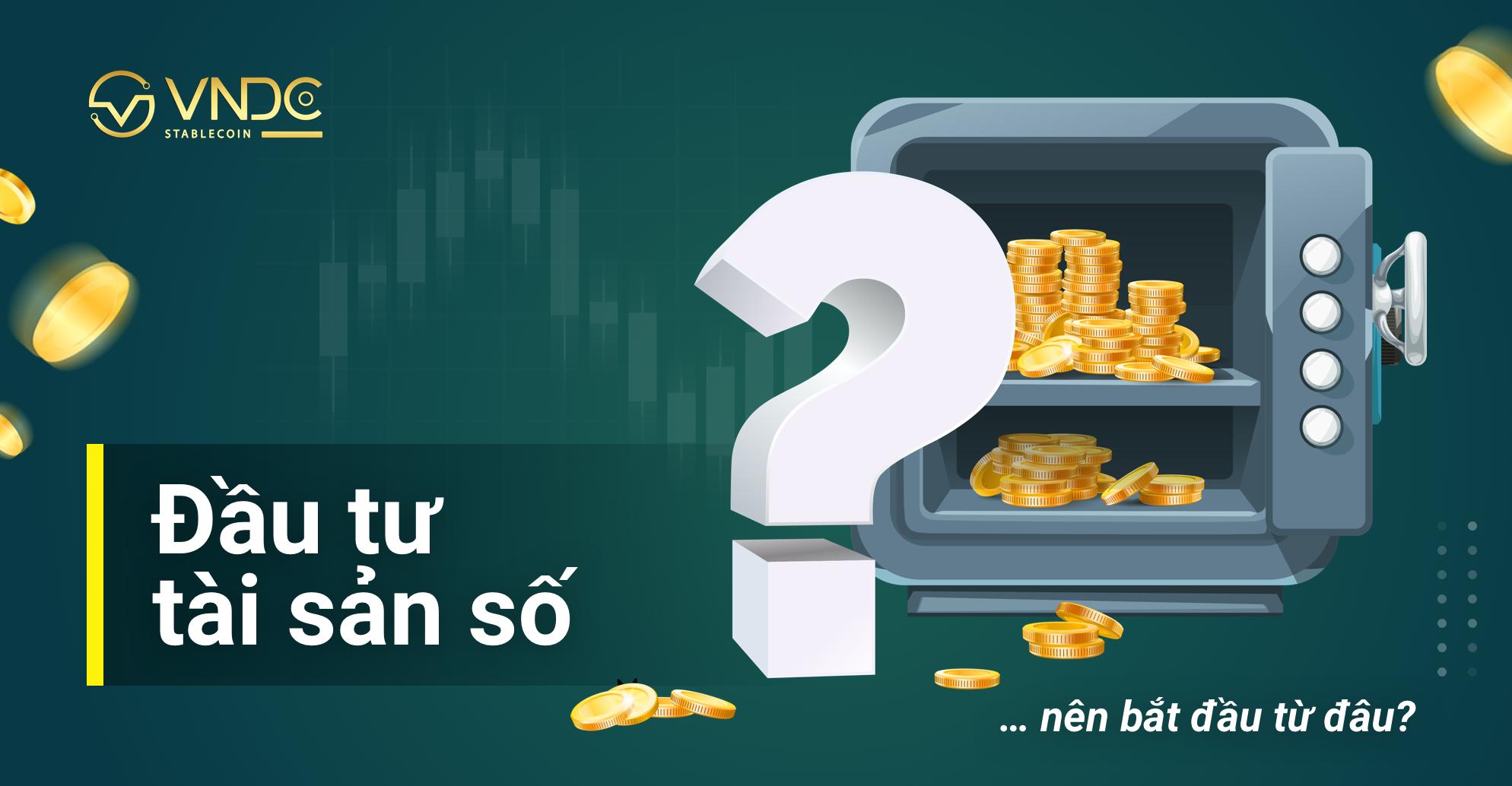 Đầu tư tài sản số nên bắt đầu từ đâu?