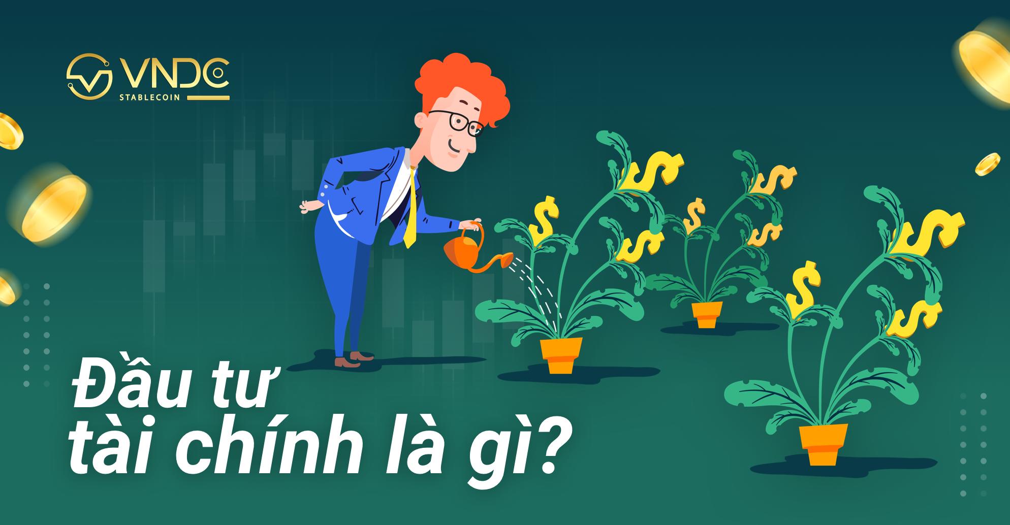 Đầu tư tài chính là gì? So sánh các kênh đầu tư tài chính thịnh hành nhất hiện nay