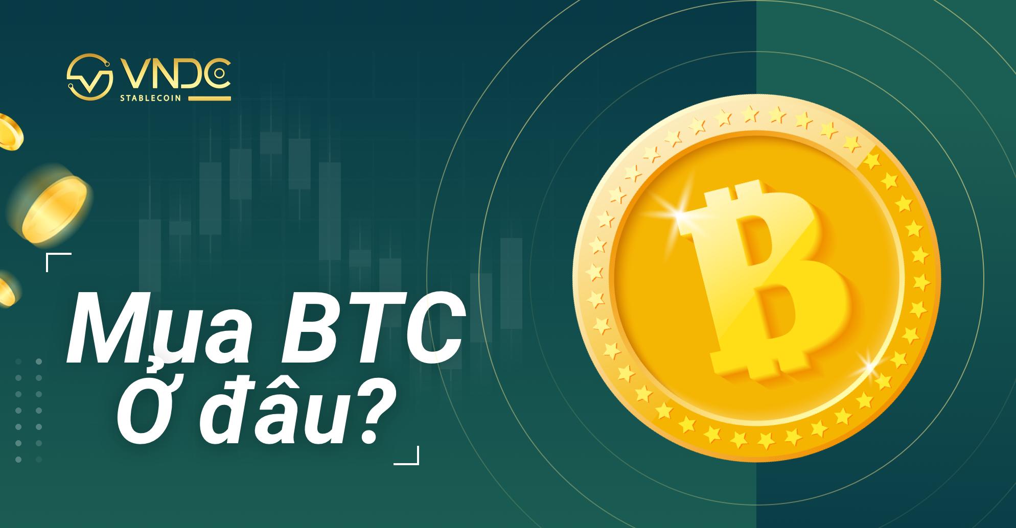 Mua Bitcoin ở đâu? Hướng dẫn mua Bitcoin an toàn với giá tốt nhất