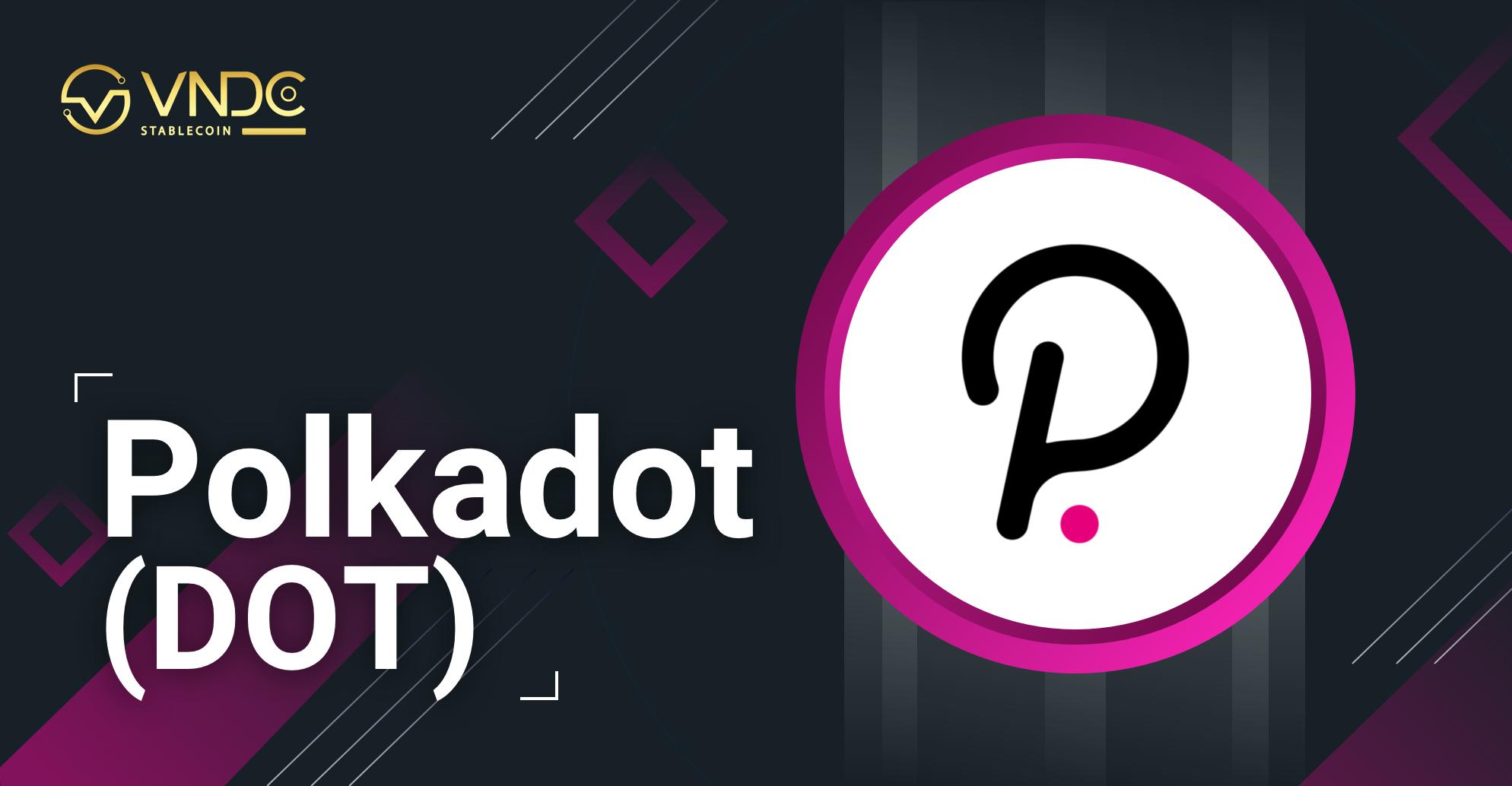 Polkadot (DOT) chính thức được niêm yết trên VNDC Wallet