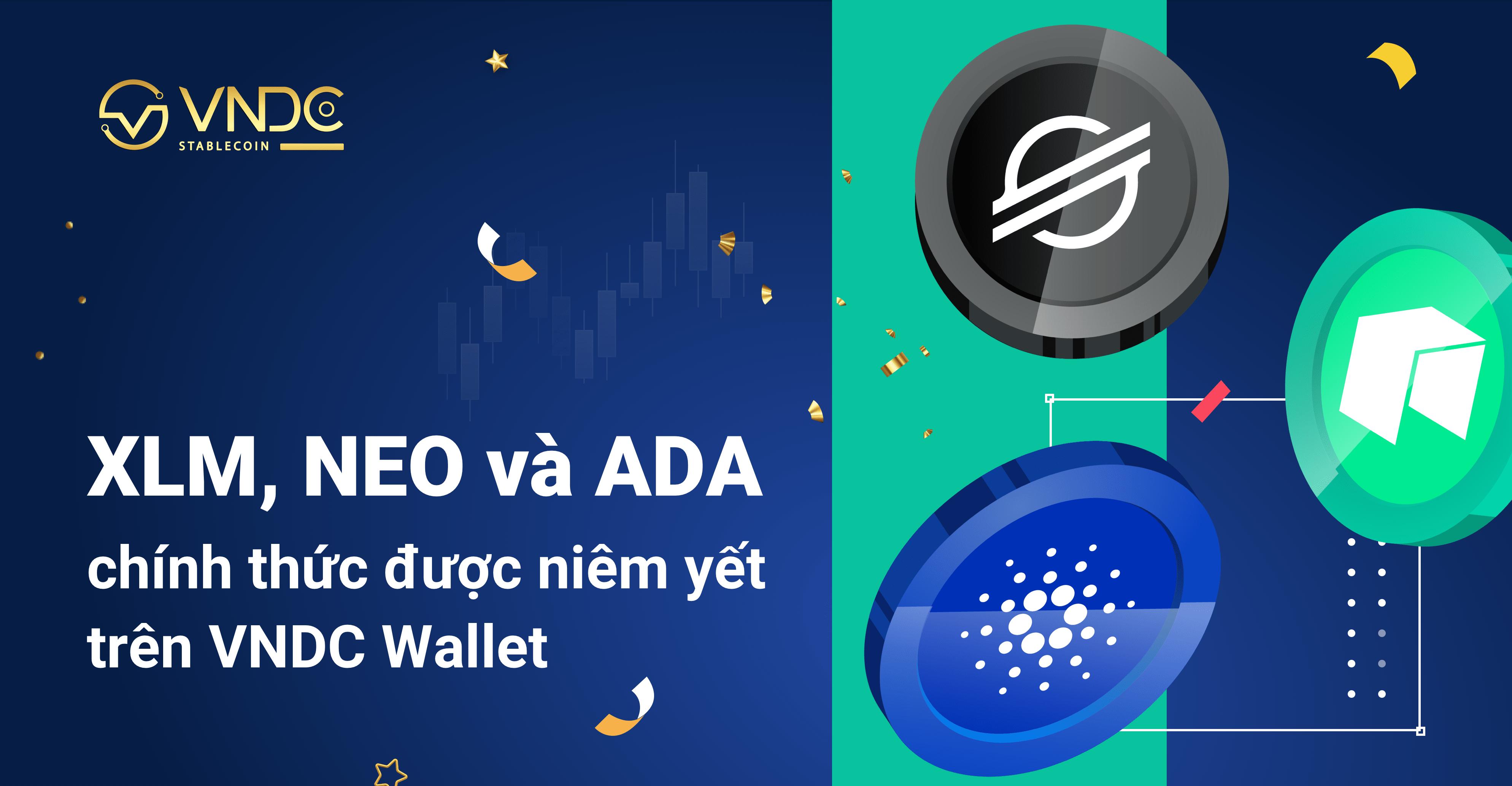 XLM, NEO và ADA chính thức được niêm yết trên VNDC Wallet