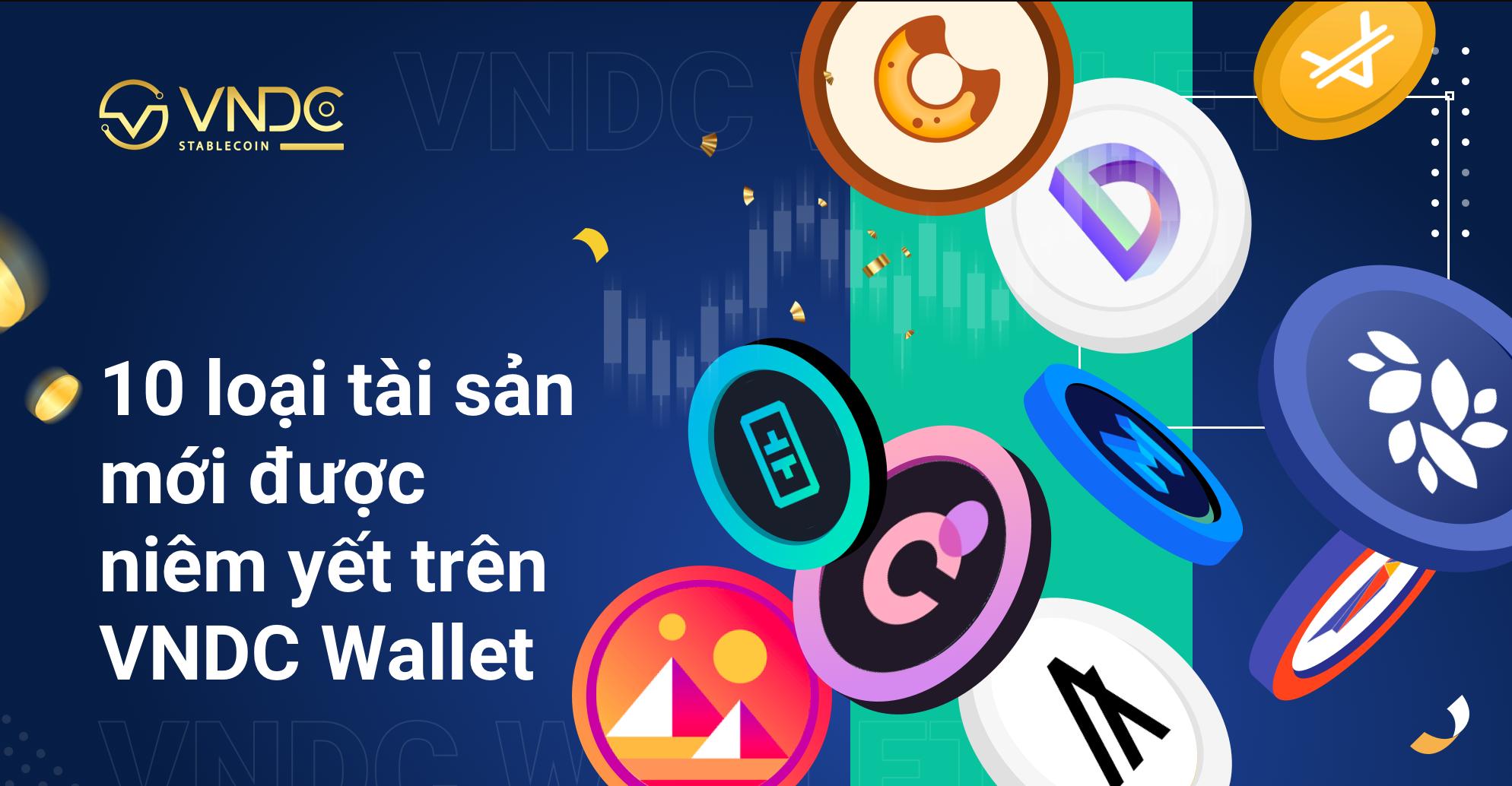 10 loại tài sản mới được niêm yết trên VNDC Wallet