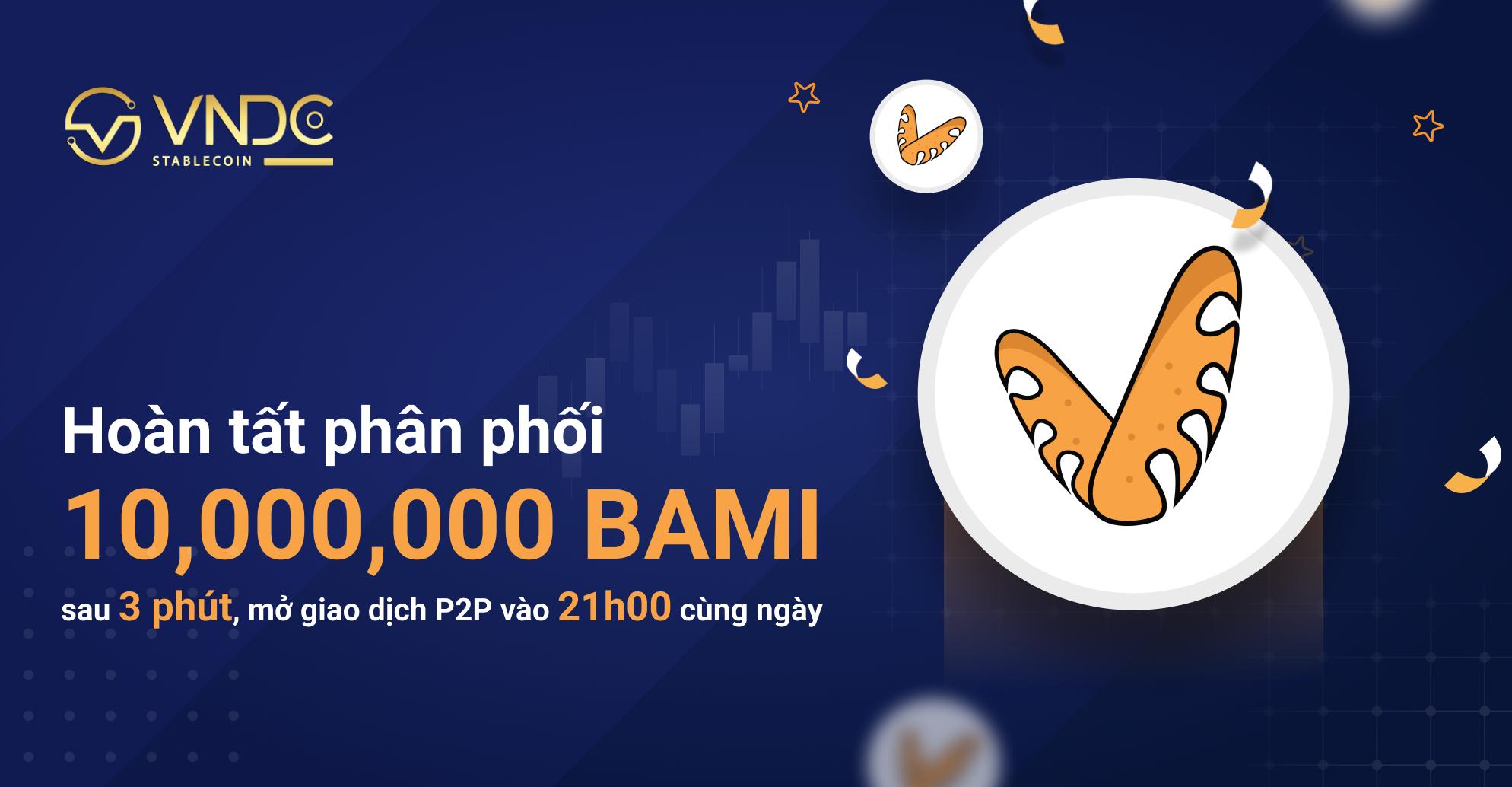 Hoàn tất phân phối 10 triệu BAMI trong 3 phút, mở giao dịch P2P từ 21:00 hôm nay (16/04)