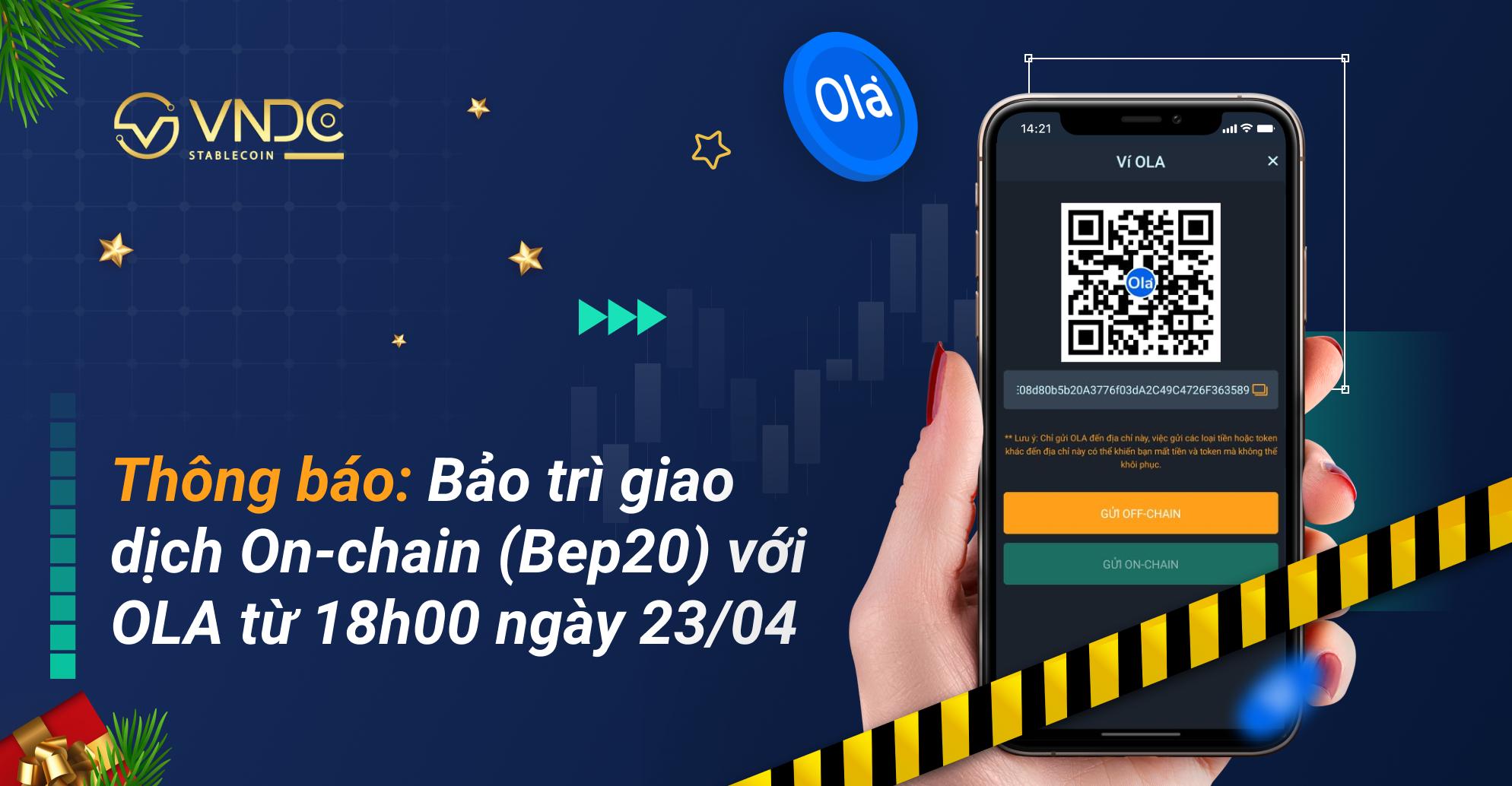 Thông báo: Bảo trì giao dịch OLA trên VNDC Wallet từ 18h00 ngày 23/04