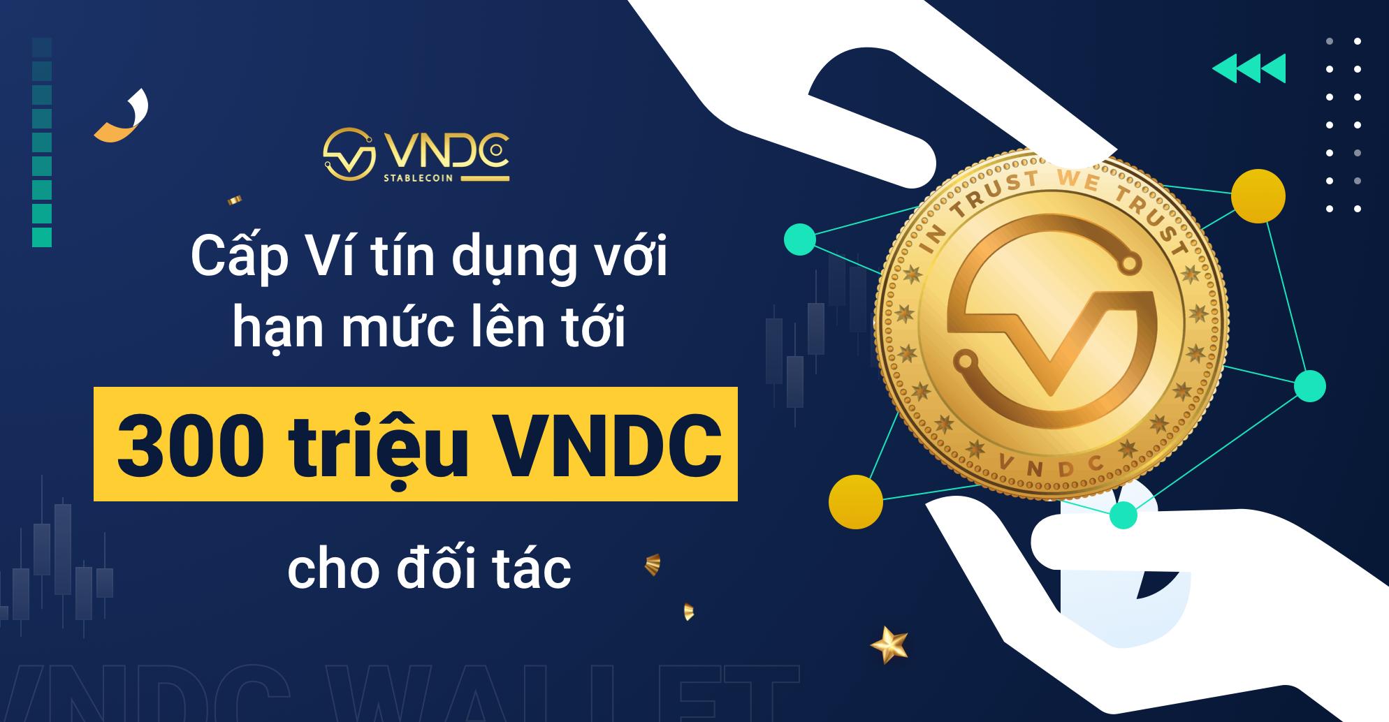 Cấp Ví tín dụng với hạn mức lên tới 300 triệu VNDC cho đối tác kinh doanh
