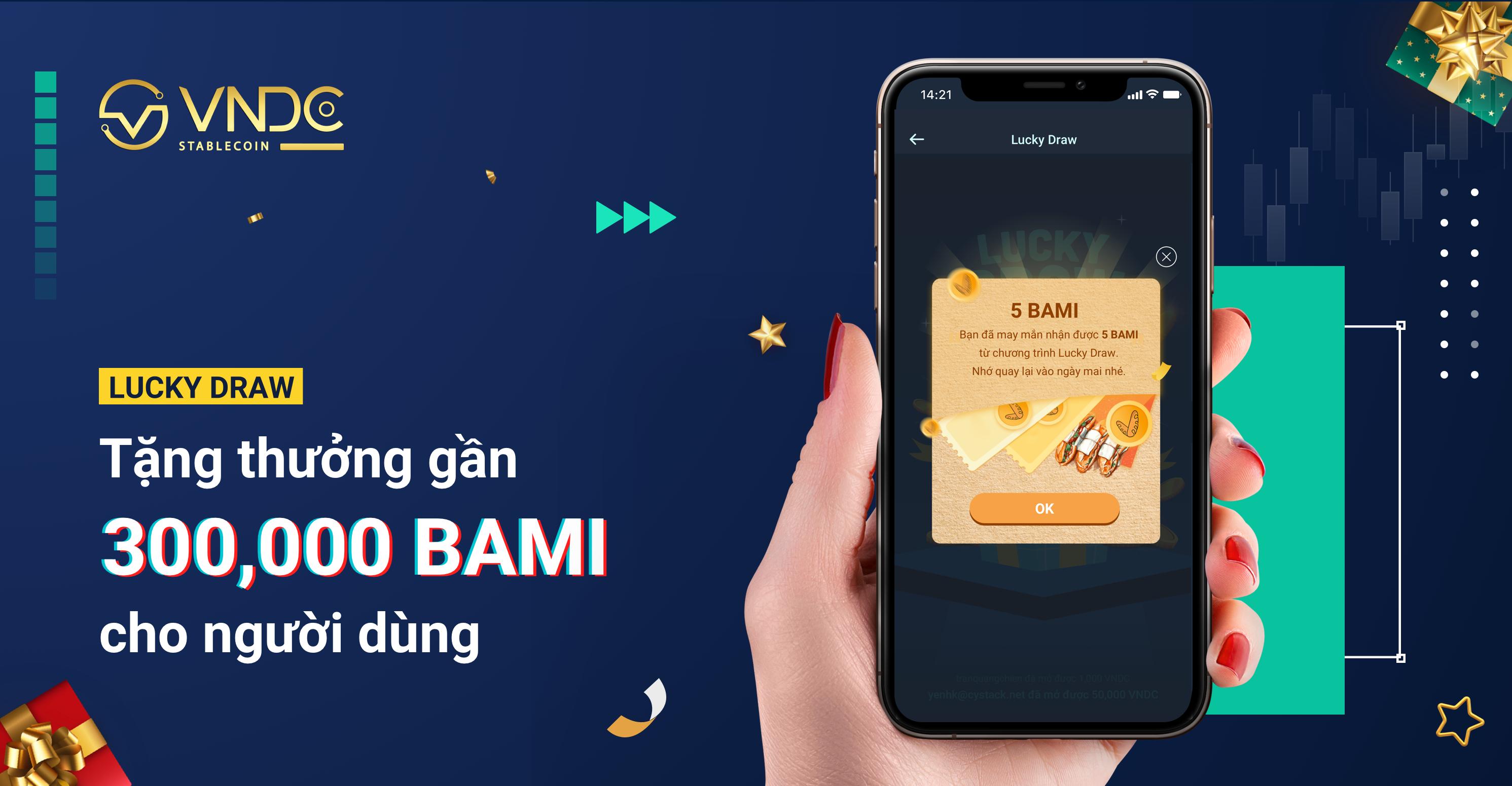 Lucky Draw: Tặng thưởng gần 300,000 BAMI cho người dùng