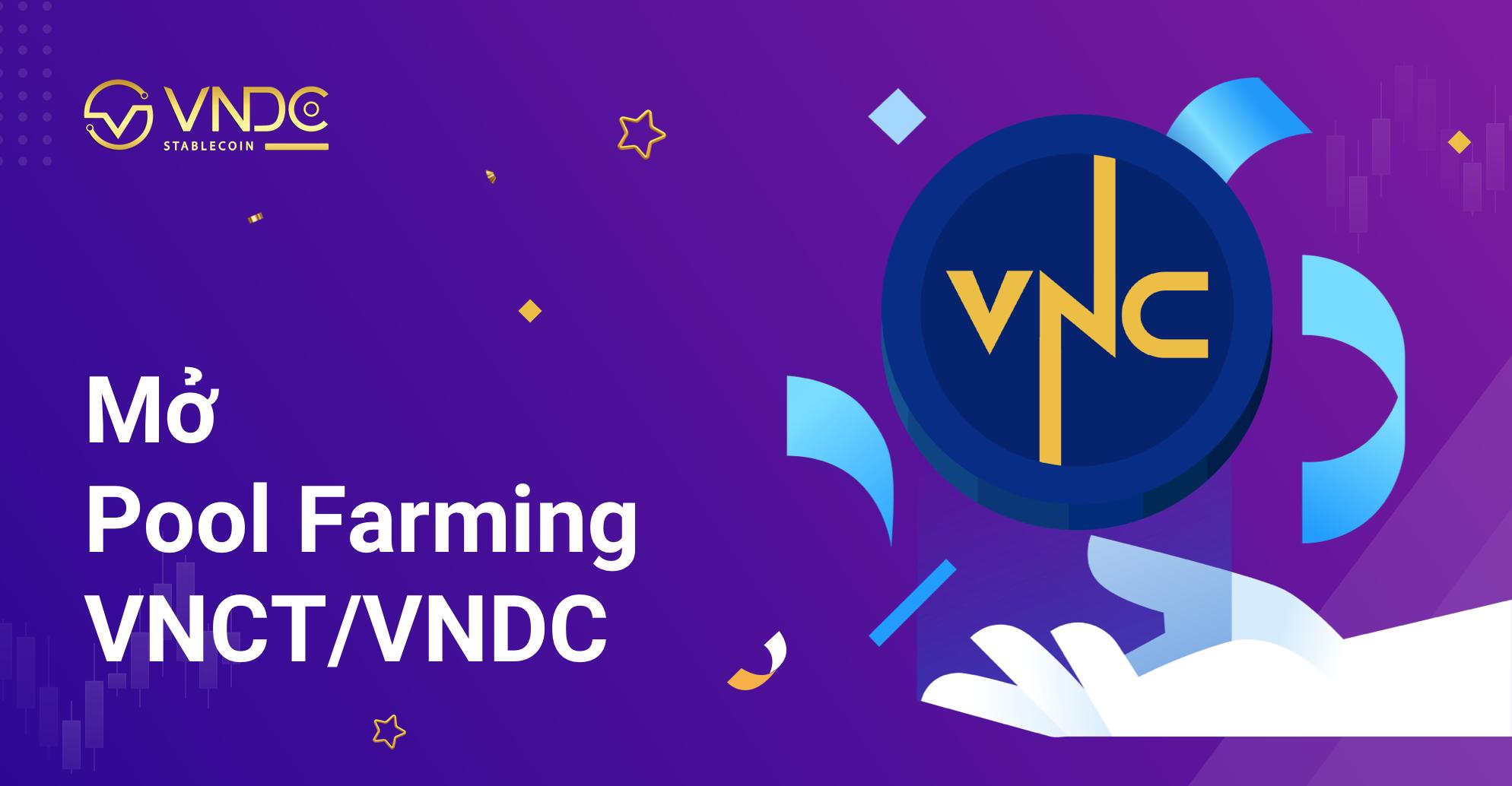 Mở Pool Farming VNCT – VNDC, tỷ lệ nhận thưởng lên tới 15% mỗi năm