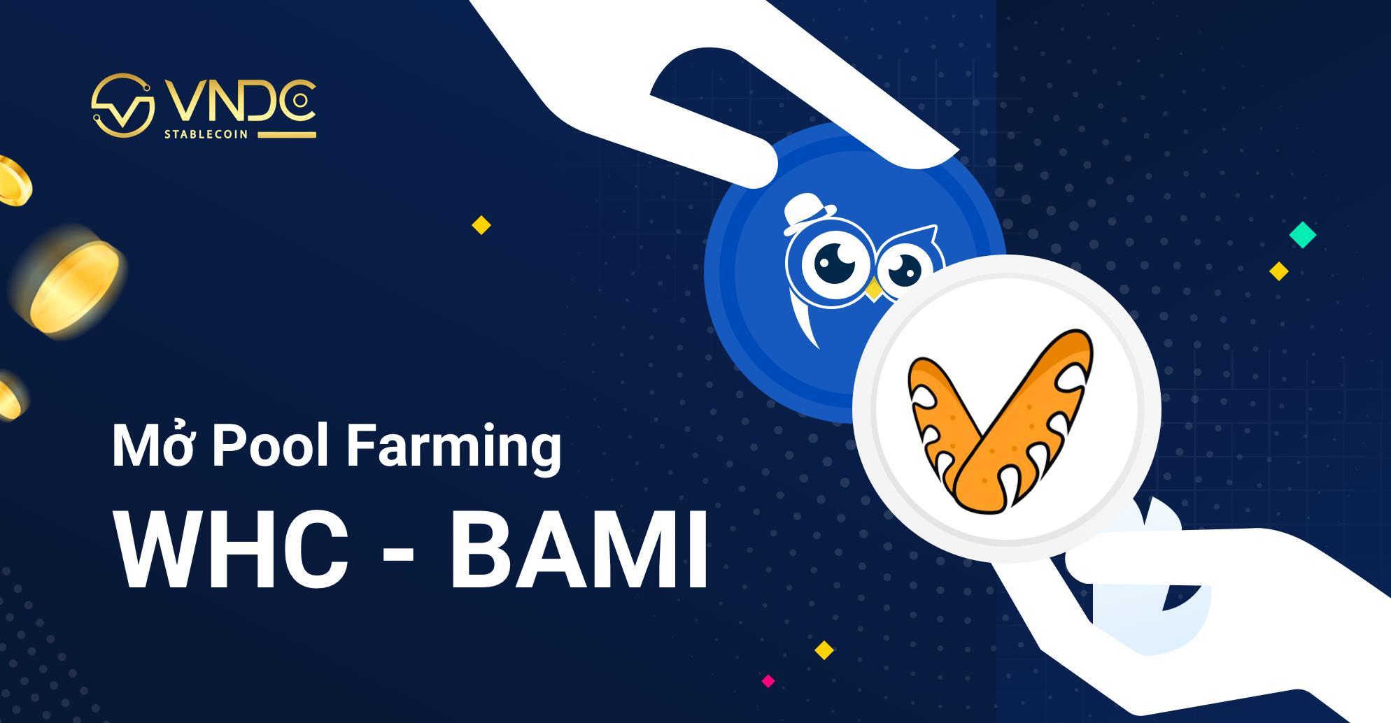 Mở Pool Farming WHC – BAMI, tỷ lệ nhận thưởng lên tới hơn 40%