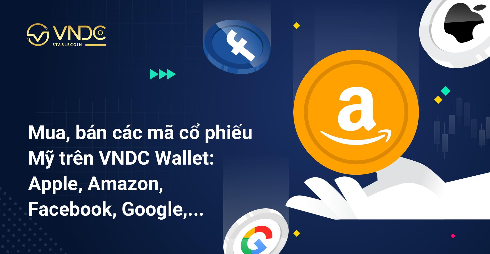 Mua, bán các mã cổ phiếu Mỹ trên VNDC Wallet: Apple, Amazon, Facebook, Google,…