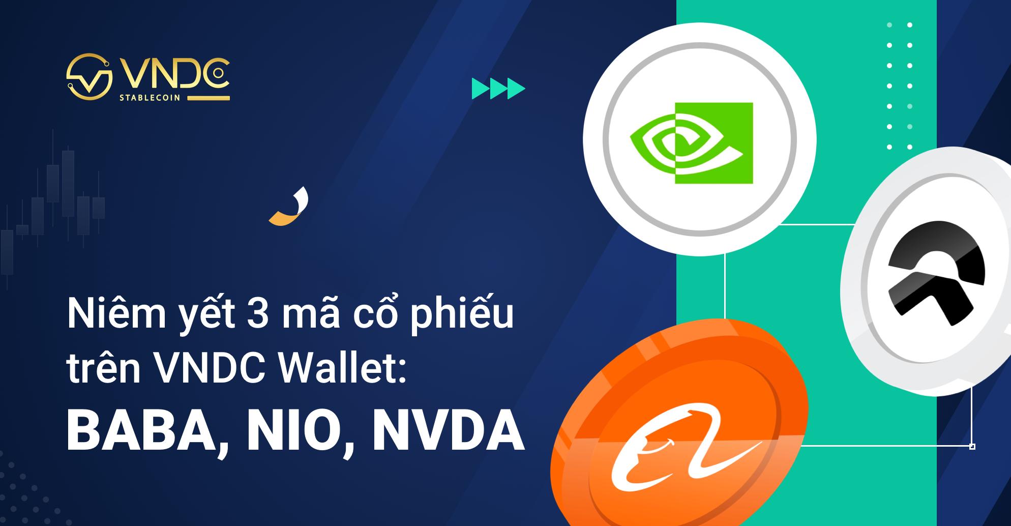 Niêm yết thêm 3 mã cổ phiếu trên VNDC Wallet: BABA, NIO, NVDA