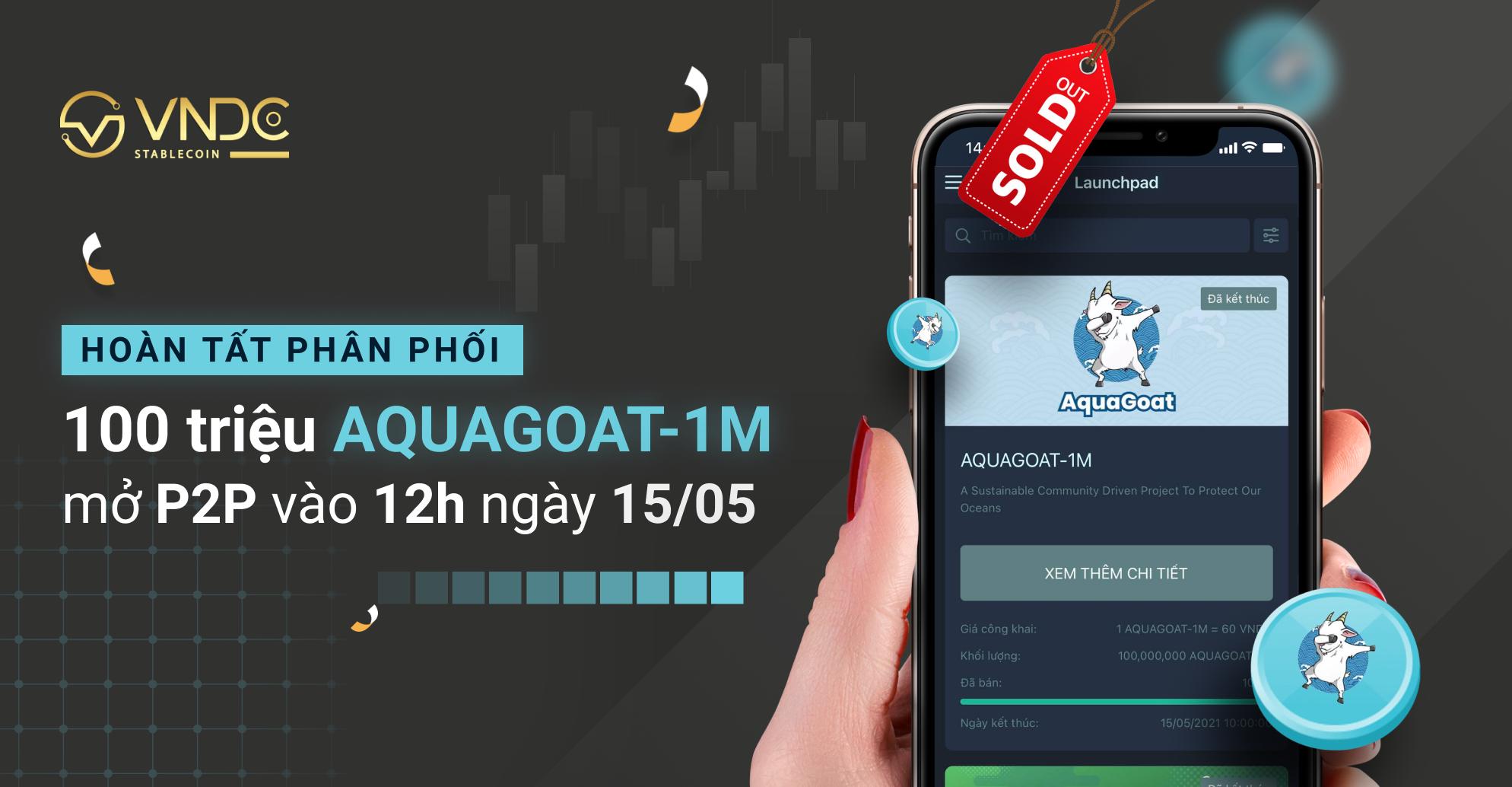 Hoàn tất phân phối 100 triệu AQUAGOAT-1M sau 4 phút, mở giao dịch P2P từ 12:00 hôm nay (15/05)