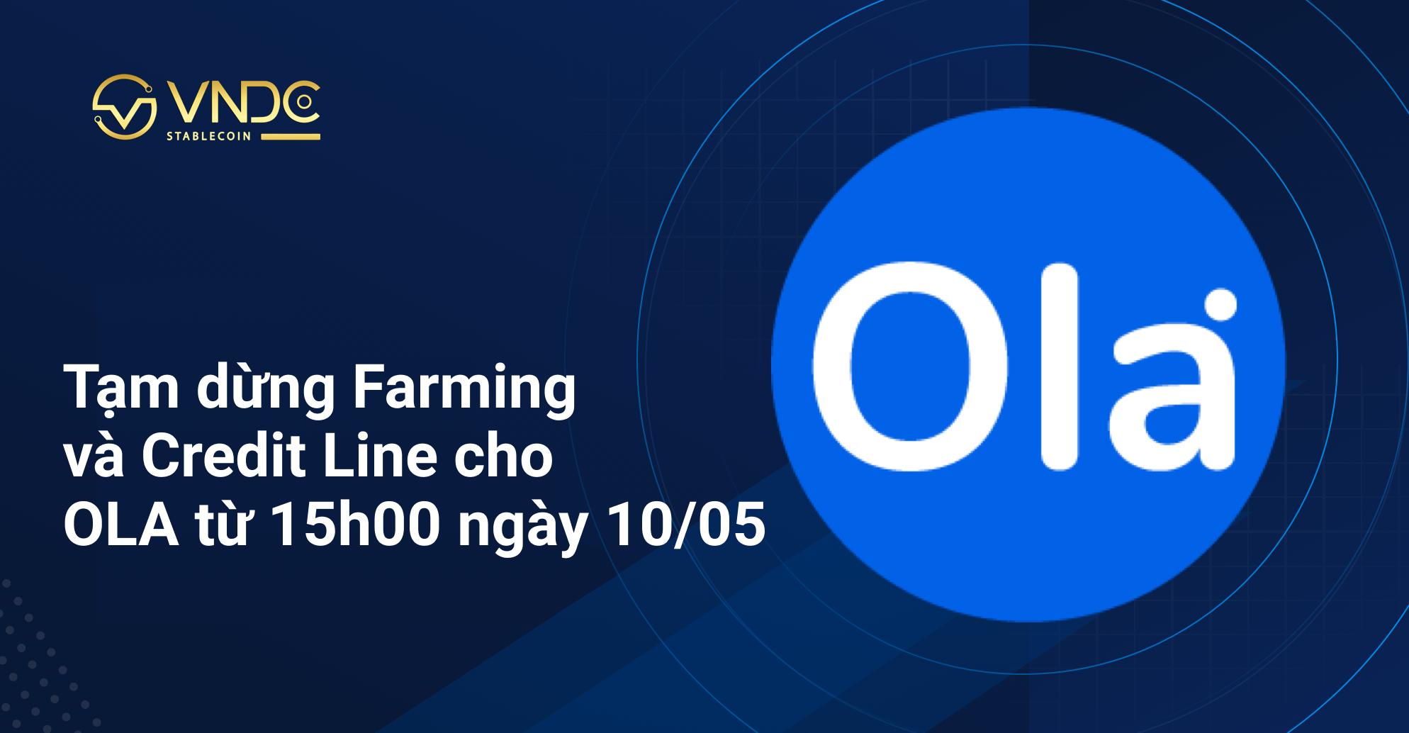 Tạm dừng tính năng Farming và Credit Line cho OLA từ 15h00 ngày 10/05