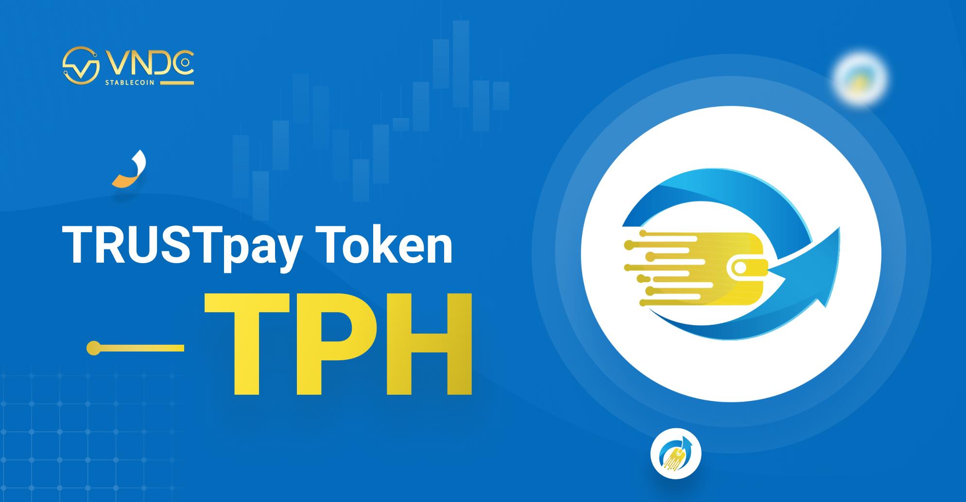 Kế hoạch mở bán TRUSTpay Token (TPH) qua VNDC Launchpad