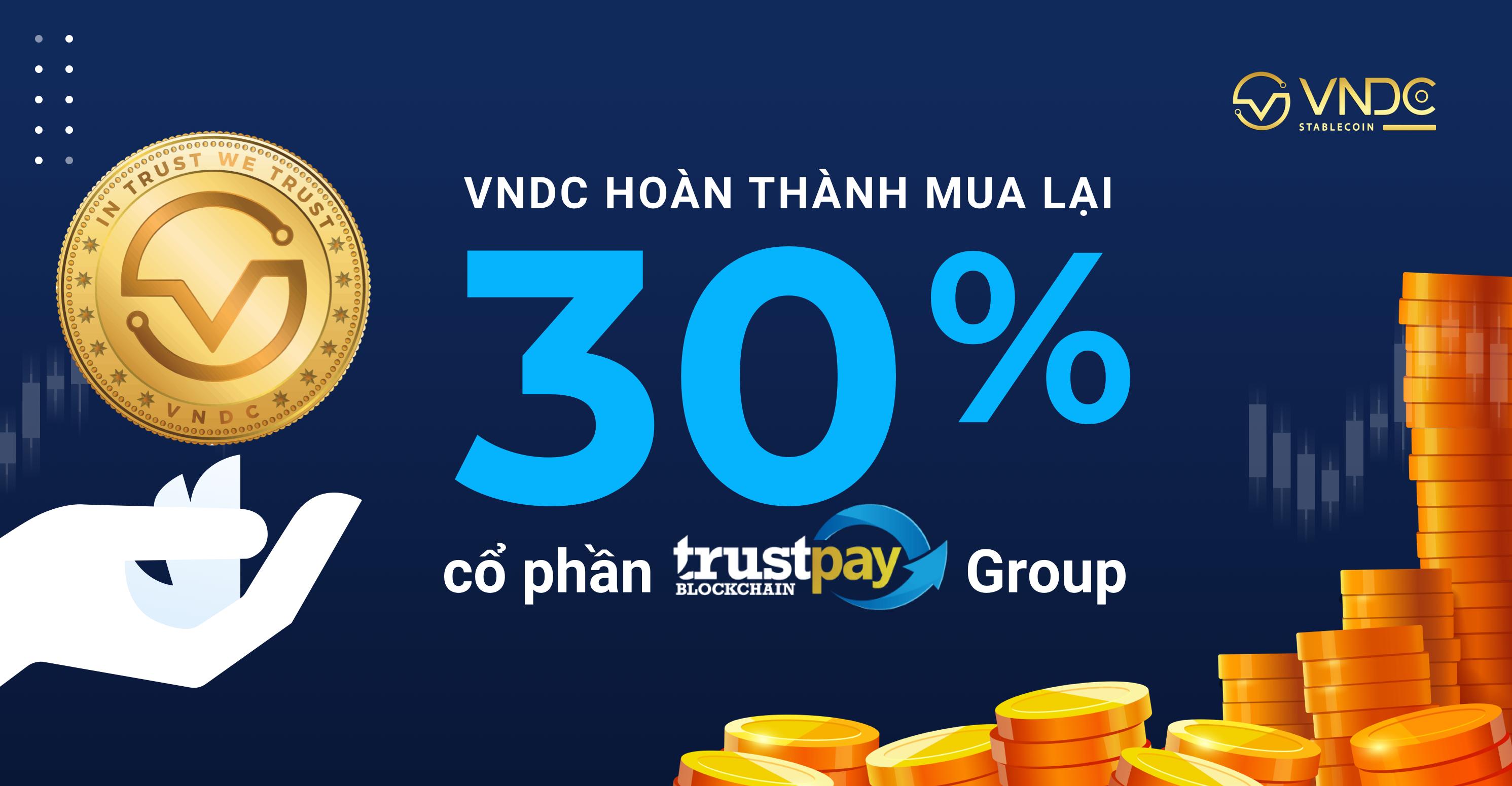VNDC hoàn thành mua lại 30% cổ phần TRUSTpay Group với định giá 100 tỷ VNDC