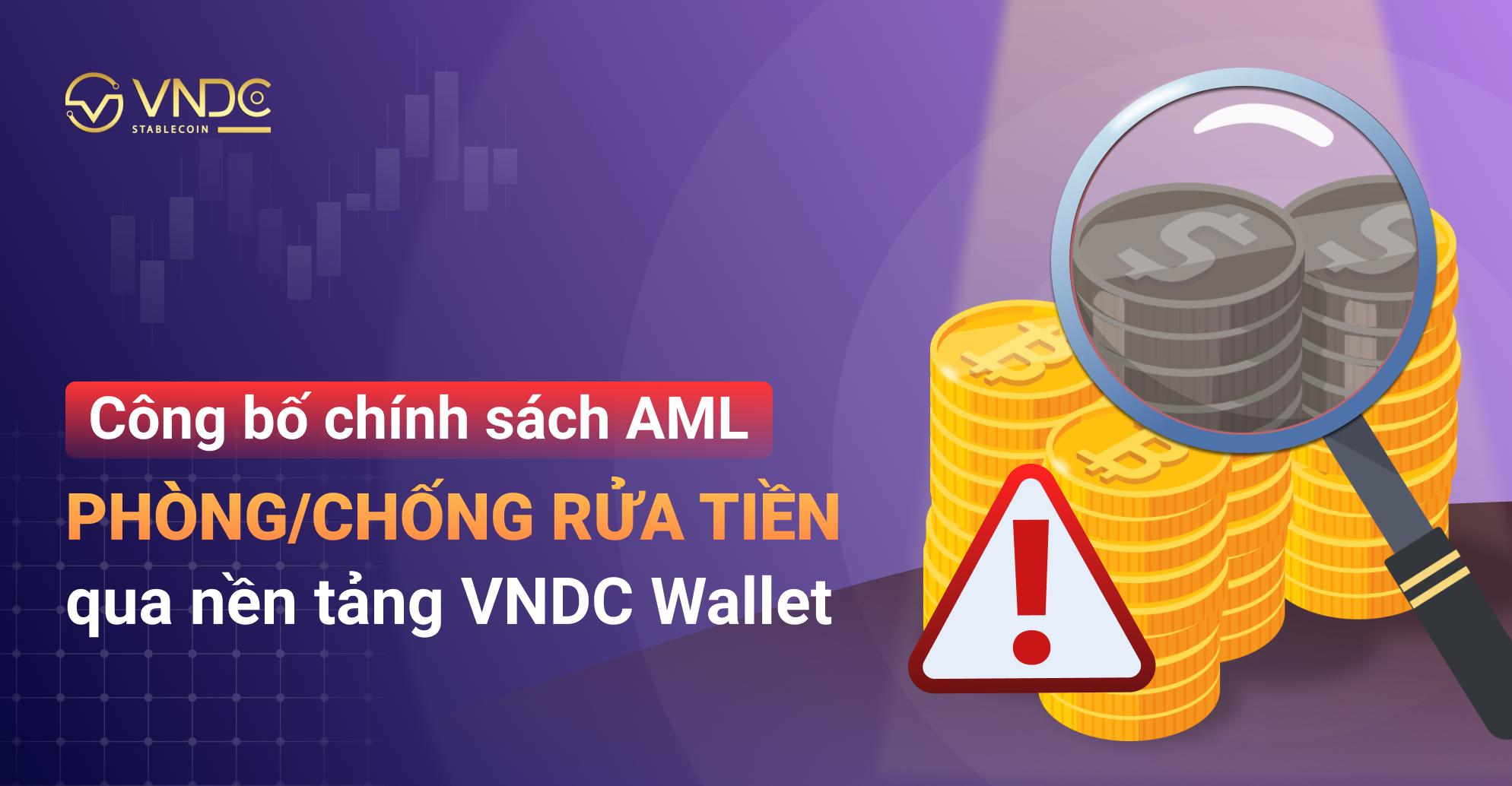 VNDC công bố chính sách AML phòng/chống rửa tiền qua nền tảng VNDC Wallet
