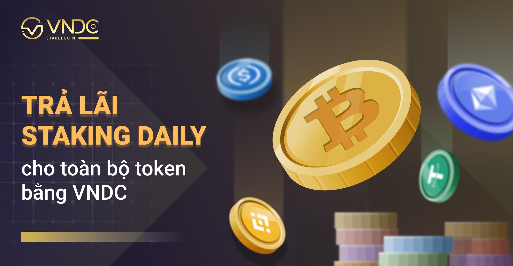 Thông báo: Trả lãi Staking Daily cho toàn bộ token bằng VNDC