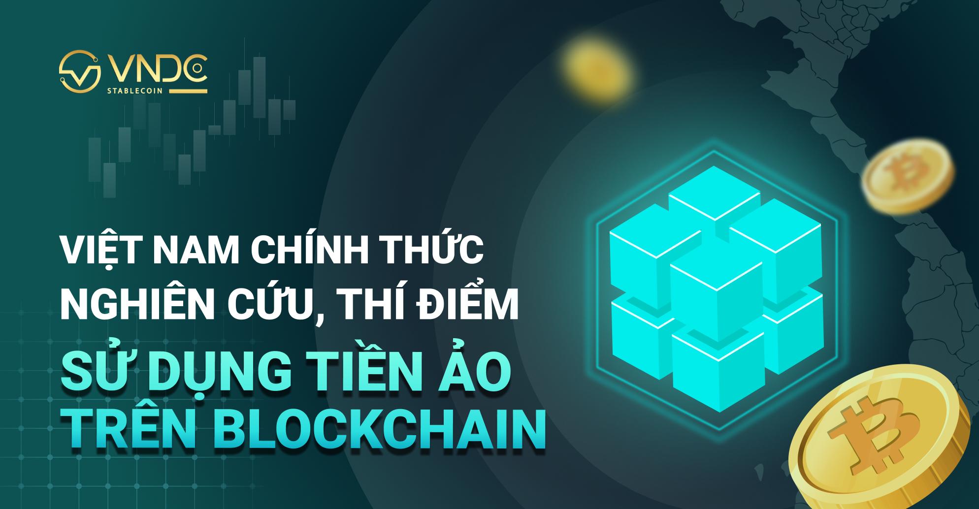 Việt Nam chính thức nghiên cứu, thí điểm sử dụng tiền ảo trên Blockchain