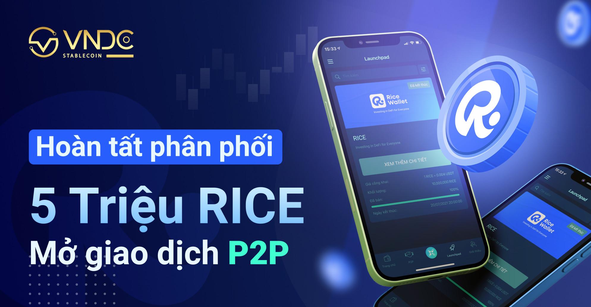 Hoàn tất phân phối 5 triệu RICE sau 1 phút, mở giao dịch P2P từ 21h hôm nay (20/07)