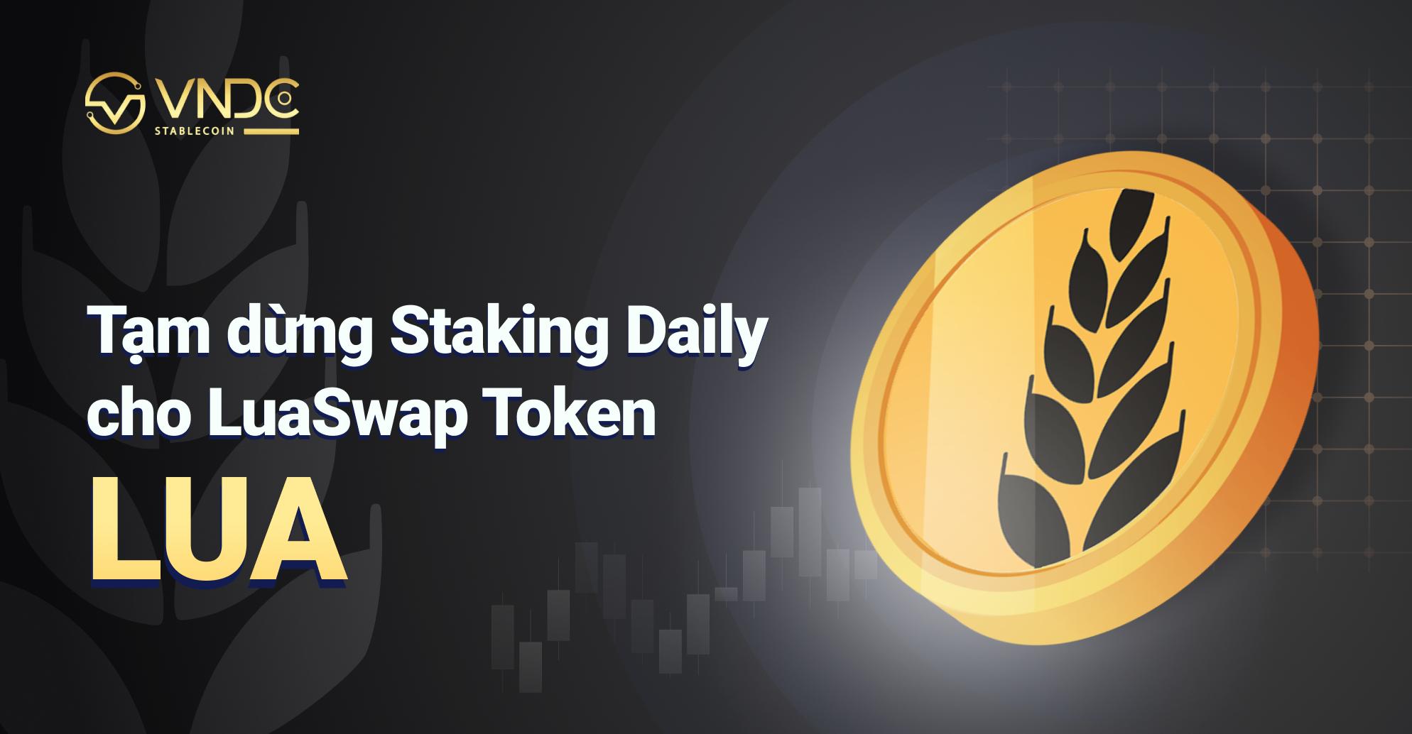 Tạm dừng tính năng Staking Daily cho LuaSwap Token (LUA)