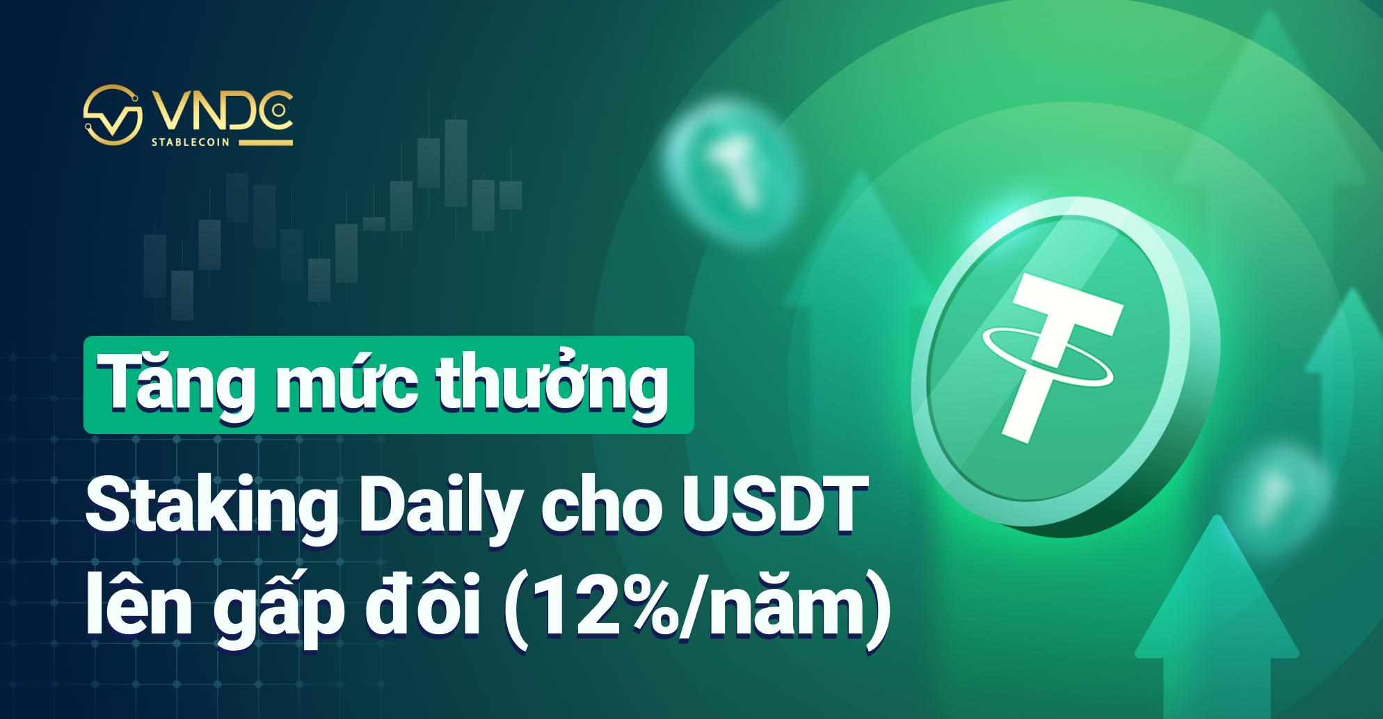 Tăng mức thưởng Staking Daily cho USDT lên gấp đôi (12%/năm)