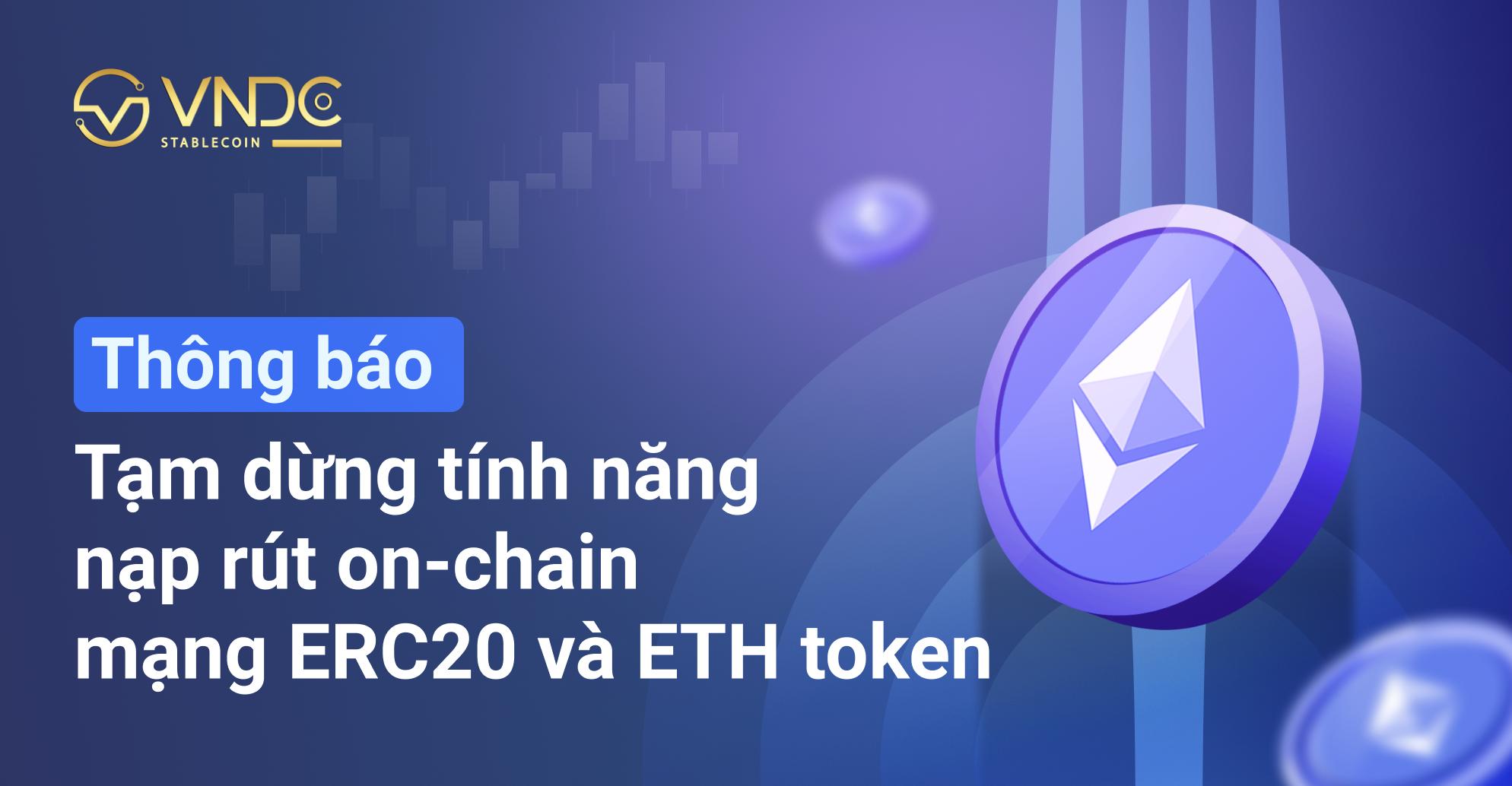 Tạm dừng tính năng nạp rút On-chain mạng ERC20 và ETH token