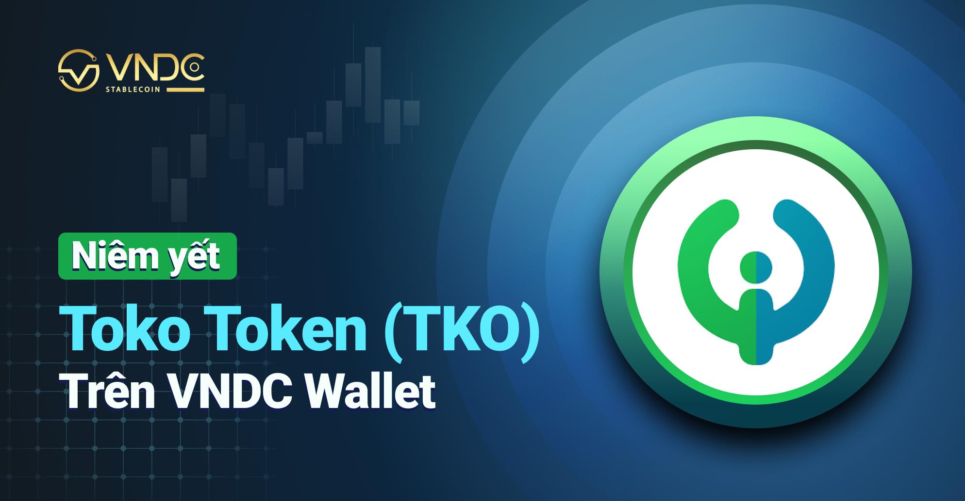 Niêm yết Toko Token (TKO) trên VNDC Wallet