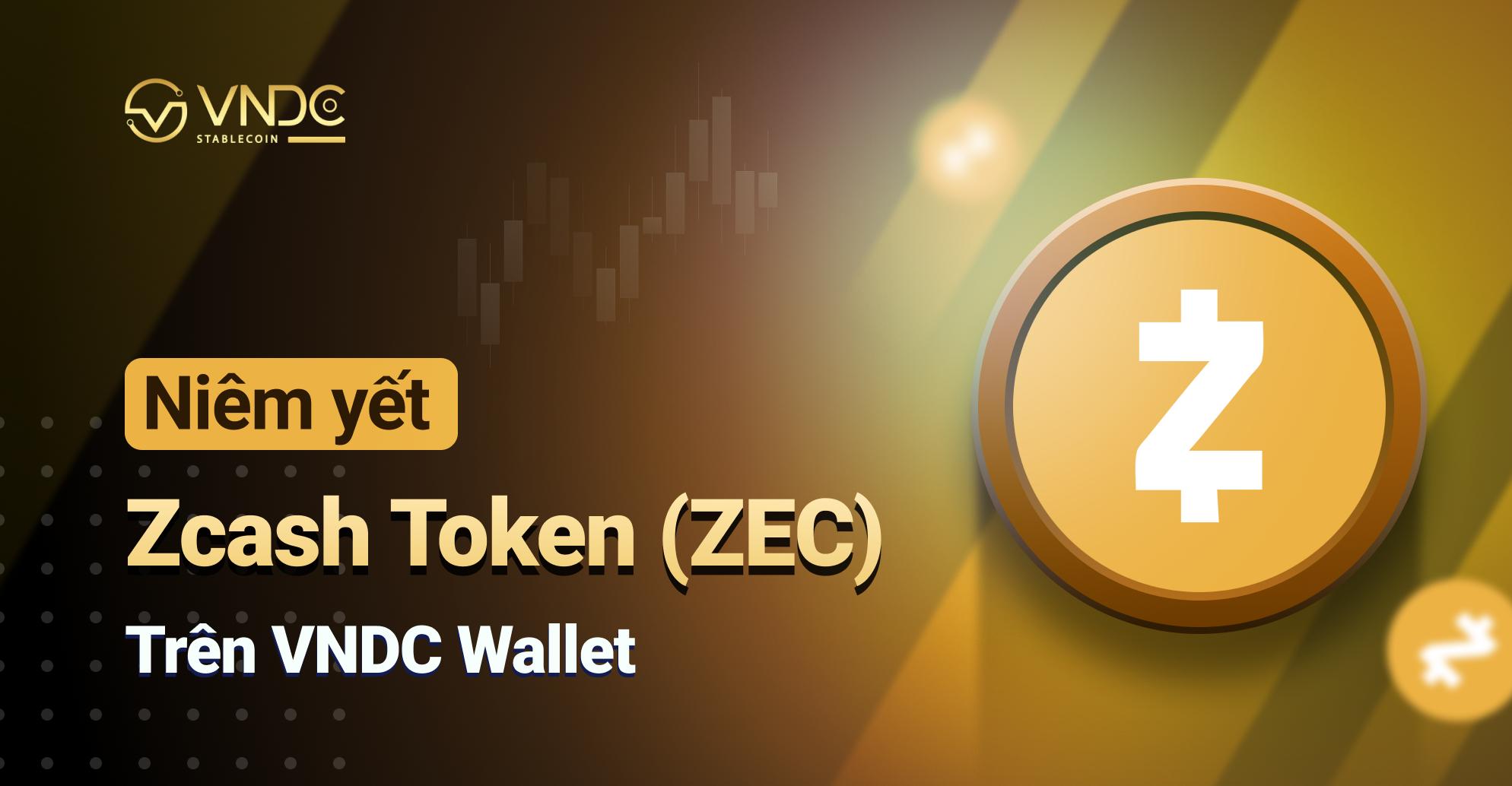 Niêm yết Zcash Token (ZEC) trên VNDC Wallet