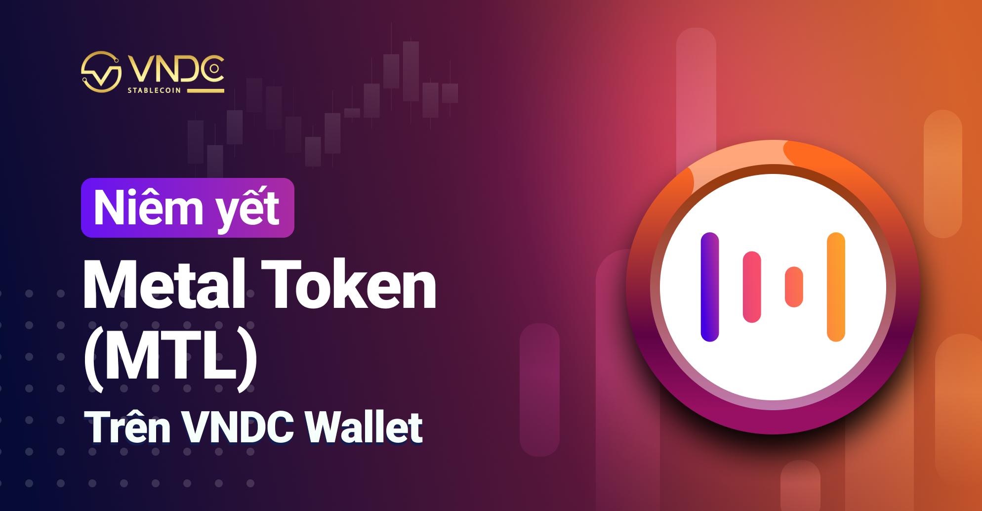 Niêm yết Metal Token (MTL) trên VNDC Wallet